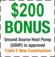$200 Bonus for GSHP in Approved Triple E New Construction